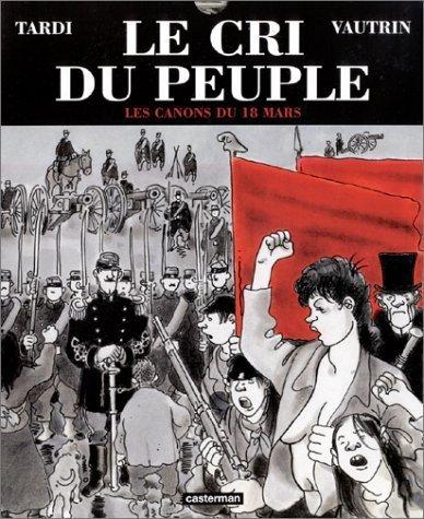 Le Cri du peuple. tome 1 : Les Canons du 18 mars de Tardi. Jacques (2004) Relié