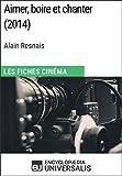 Aimer, boire et chanter d'Alain Resnais: Les Fiches Cinéma d'Universalis