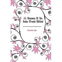 J.J. Rousseau Et Ses Amies (French Edition)