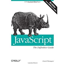JavaScript: The Definitive Guide: Activate Your Web Pages (Definitive Guides) by David Flanagan (2011-05-13)