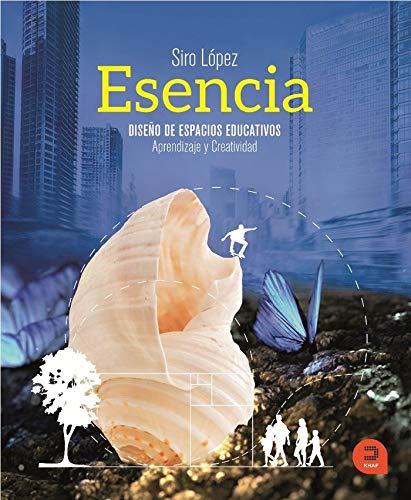Esencia: Diseño de espacios educativos: aprendizaje y creatividad (Expresarte) por Siro López Gutiérrez