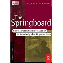 The Springboard: How Storytelling Ignites Action in Knowledge-Era Organizations (KMCI Press) by Stephen Denning (2011-12-09)