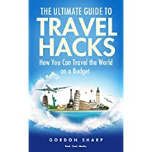 The Ultimate Guide to Travel Hacks - How You Can Travel the World on a Budget (English Edition)