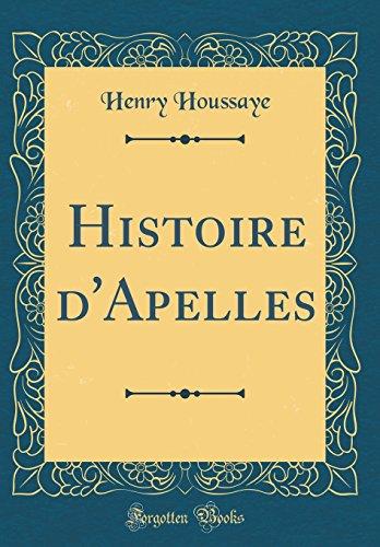 Histoire d'Apelles (Classic Reprint) par Henry Houssaye
