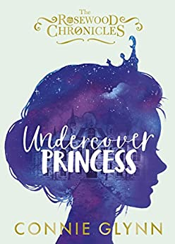 Undercover Princess (The Rosewood Chronicles Book 1) by [Glynn, Connie]