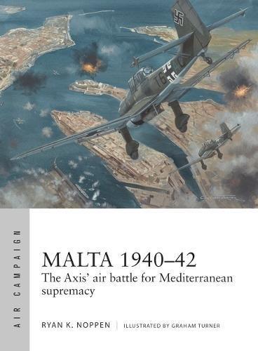 Malta 1940-42: The Axis' air battle for Mediterranean supremacy (Air Campaign, Band 4)