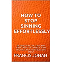 How To Stop Sinning Effortlessly (English Edition)