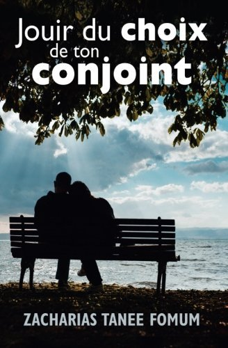 Jouir du choix de ton conjoint: Volume 2 (Dieu, le sexe et toi) by Zacharias Tanee Fomum (2015-11-21)