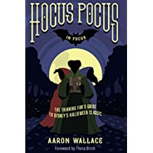 Hocus Pocus in Focus: The Thinking Fan's Guide to Disney's Halloween Classic (English Edition)
