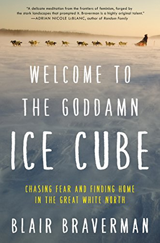 Welcome to the Goddamn Ice Cube: Chasing Fear and Finding Home in the Great White North (English Edition)