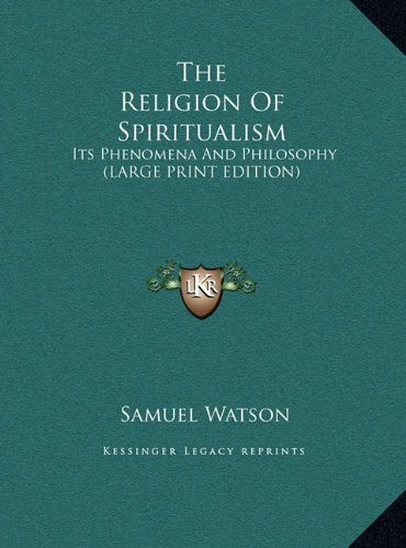 The Religion of Spiritualism: Its Phenomena and Philosophy (Large Print Edition)