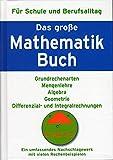 Das große Mathematikbuch. Für Schule und Berufsalltag. Grundrechenarten - Mengenlehre - Algebra - Geometrie - Differenzial- und Integralrechnungen. Ein umfassendes Nachschlagewerk mit vielen Rechenbeispielen.
