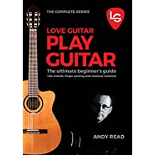 Love Guitar Play Guitar – The Complete Series: The ultimate beginner's guide to TAB, chords, finger picking and classical notation (English Edition)