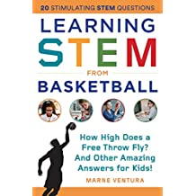 Learning STEM from Basketball: How High Does a Free Throw Fly? And Other Amazing Answers for Kids! (STEM Sports) (English Edition)