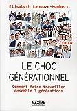 Le choc générationnel comment faire travailler ensemble trois générations 2ed
