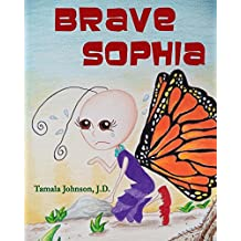Brave Sophia: A Children's Book About Bravery And Courage: Volume 1