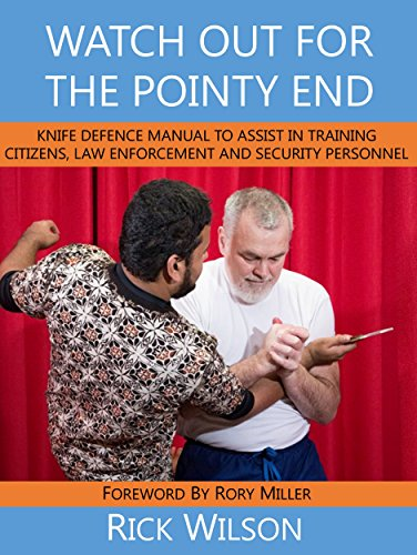 Watch Out for the Pointy End:: Knife Defence Manual to Assist in Training Citizens, Law Enforcement and Security Personnel (English Edition)