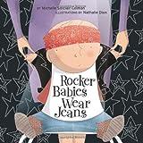 Rocker Babies Wear Jeans (The Urban Babies Wear Black Series): Written by Michelle Sinclair Colman, 2009 Edition, (Brdbk) Publisher: Tricycle Press [Board book]