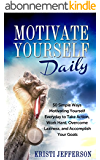 Motivate Yourself Daily: 50 Simple Ways Motivating Yourself  Everyday to Take Action, Work Hard, Overcome Laziness, and Accomplish Your Goals (Motivate ... Motivate Yourself Book 1) (English Edition)