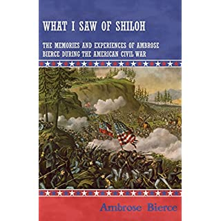 What I Saw of Shiloh -The Memories and Experiences of Ambrose Bierce During the American Civil War (English Edition)
