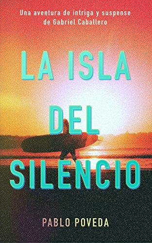 La Isla del Silencio: Una aventura de intriga y suspense de Gabriel Caballero (Series detective privado crimen y misterio nº 1)