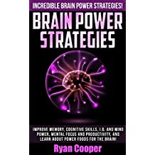 Brain Power Strategies: Incredible Brain Power Strategies! - Improve Memory, Cognitive Skills, I.Q. And Mind Power, Mental Focus And Productivity, And ... Secrets, Thinking Fast) (English Edition)