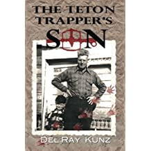 The Teton Trapper's Son: How I Survived a Horrific and Beautiful Lifestyle