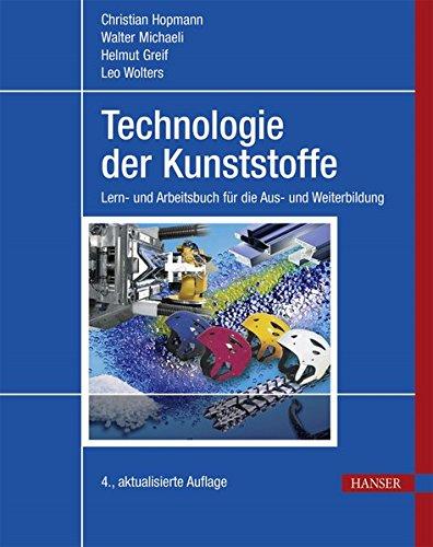 Technologie der Kunststoffe: Lern- und Arbeitsbuch für die Aus- und Weiterbildung Allgemeine Technologien