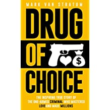 Drug of Choice: The Inspiring True Story Of The One-Armed Criminal Who Mastered Love And Made Millions (English Edition)