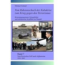 Vom Persischen Golf nach Afghanistan 1991-2001 (Vom Raketenschach der Kubakrise zum Krieg gegen den Terrorismus, Band 7)