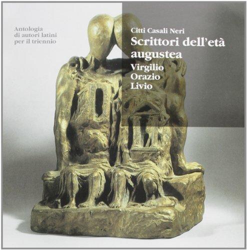 Antologia di autori latini. Scrittori dell'età augustea. Virgilio, Orazio, Livio. Per il triennio
