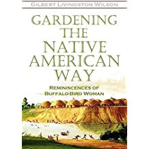 Gardening the Native American Way: Reminiscences of Buffalo-Bird Woman (1917) (English Edition)