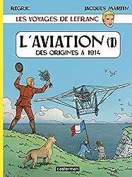 Les voyages de Lefranc : L'aviation : Tome 1, Des origines à 1914