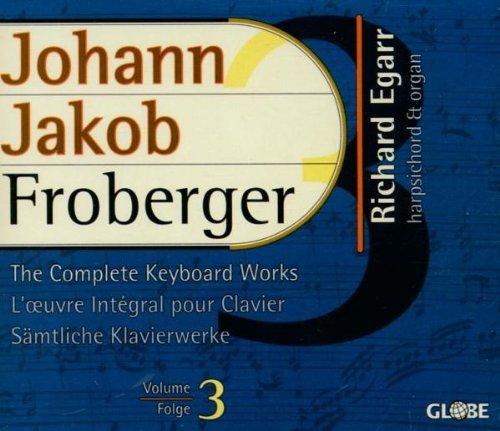 Johann Jakob Froberger: The Complete Keyboard Works, Volume 3 by Richard Egarr (2005-11-08)