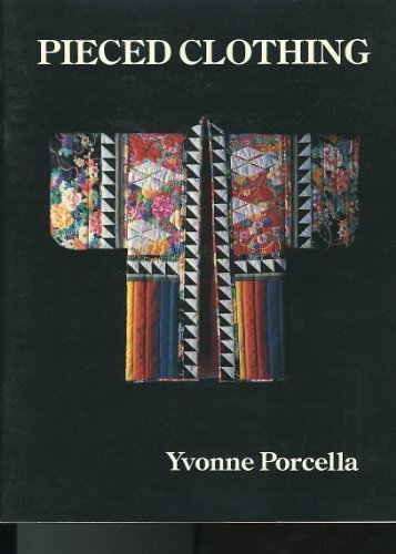 Pieced Clothing: Patterns for Simple Clothing Construction by Yvonne Porcella (1994-05-01)