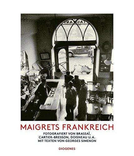 Buchcover Maigrets Frankreich: Fotografiert von Brassaï, Cartier-Bresson, Doisneau u.a. Mit Texten von Georges Simenon (Kunst)