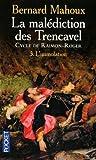 La malédiction des Trencavel - Cycle de Raimon-Roger de Bernard MAHOUX (17 février 2011) Poche