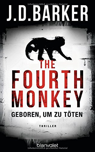 Barker, J. D.: The Fourth Monkey - Geboren, um zu töten