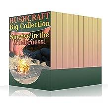 Bushcraft Big Collection: Survive in the Wilderness!  : (Bushcraft Guide, Bushcraft Skills) (English Edition)