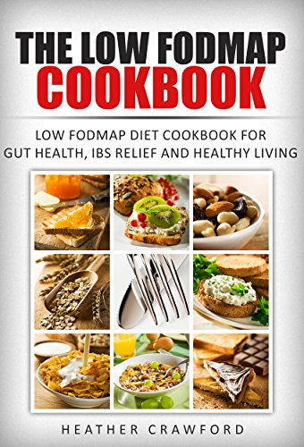 The Low Fodmap Cookbook Low Fodmap Diet Cookbook For Gut Health Ibs Relief And Healthy Living Abdominal Health 8