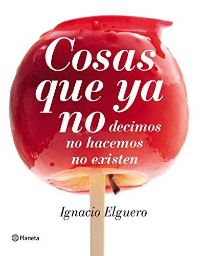 Cosas que ya no: decimos, no hacemos, no existen (No Ficcion) por Ignacio Elguero