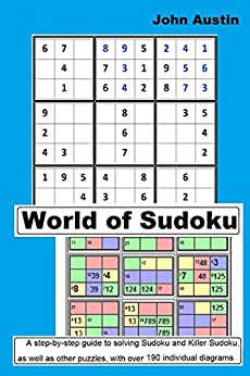World of Sudoku: A step-by-step guide to solving Sudoku and Killer Sudoku as well as other puzzles, with over 190 individual diagrams (English Edition) di [Austin, John]