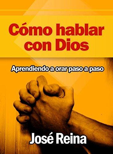 Cómo Hablar con Dios: Aprendiendo a orar paso a paso