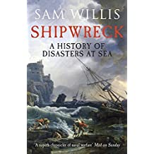 Shipwreck: A History of Disasters at Sea by Sam Willis (2015-07-07)