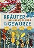 Das große Lexikon der Kräuter und Gewürze: Herkunft, Inhaltsstoffe, Zubereitung, Wirkung -