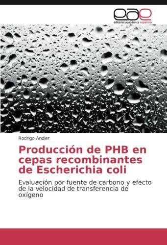 Producción de PHB en cepas recombinantes de Escherichia coli: Evaluación por fuente de carbono y efecto de la velocidad de transferencia de oxígeno por Rodrigo Andler