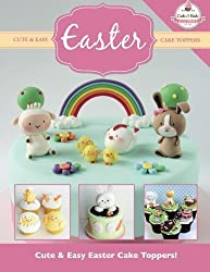 Cute & Easy EASTER Cake Toppers!: Volume 10 (Cute & Easy Cake Toppers Collection) by The Cake & Bake Academy (2015-03-09)