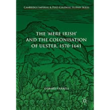 The 'Mere Irish' and the Colonisation of Ulster, 1570-1641 (Cambridge Imperial and Post-Colonial Studies Series)