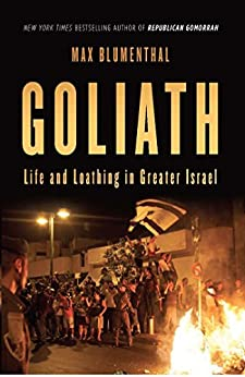 Goliath: Life and Loathing in Greater Israel von [Blumenthal, Max]