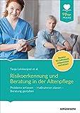 Risikoerkennung und Beratung in der Altenpflege: Probleme erfassen - Maßnahmen planen - Beratung gestalten. Beraten Sie individuell, zielgerichtet und sicher!
